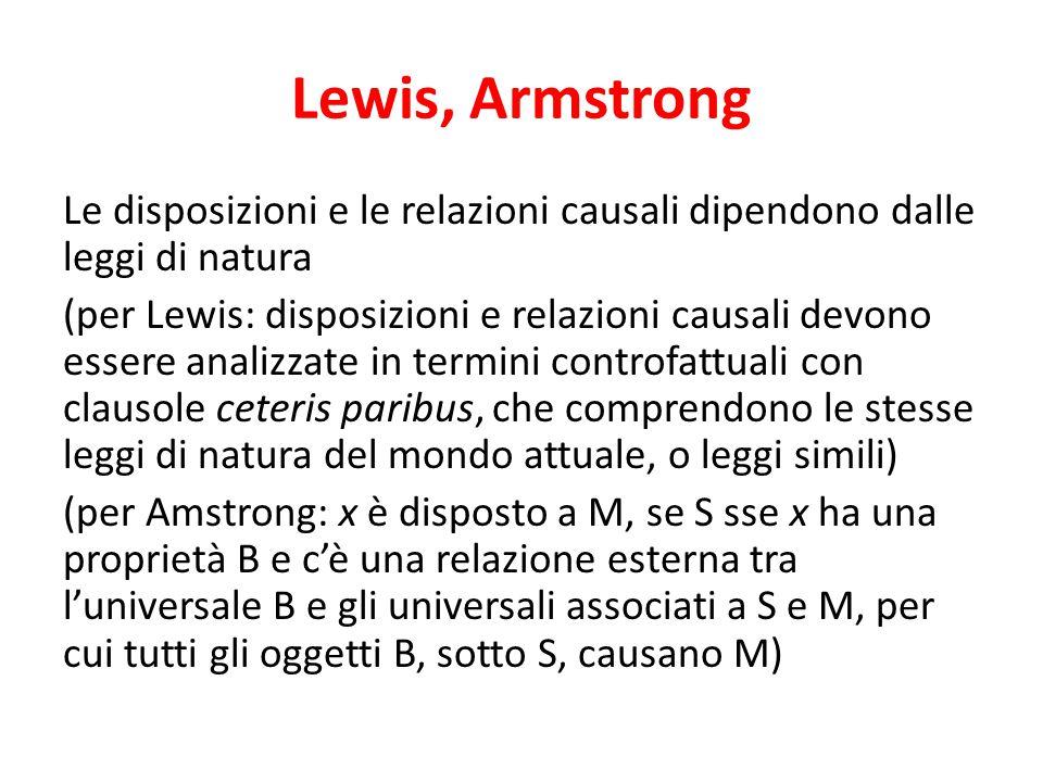 Lewis, Armstrong Le disposizioni e le relazioni causali dipendono dalle leggi di natura (per Lewis: disposizioni e relazioni causali devono essere ana