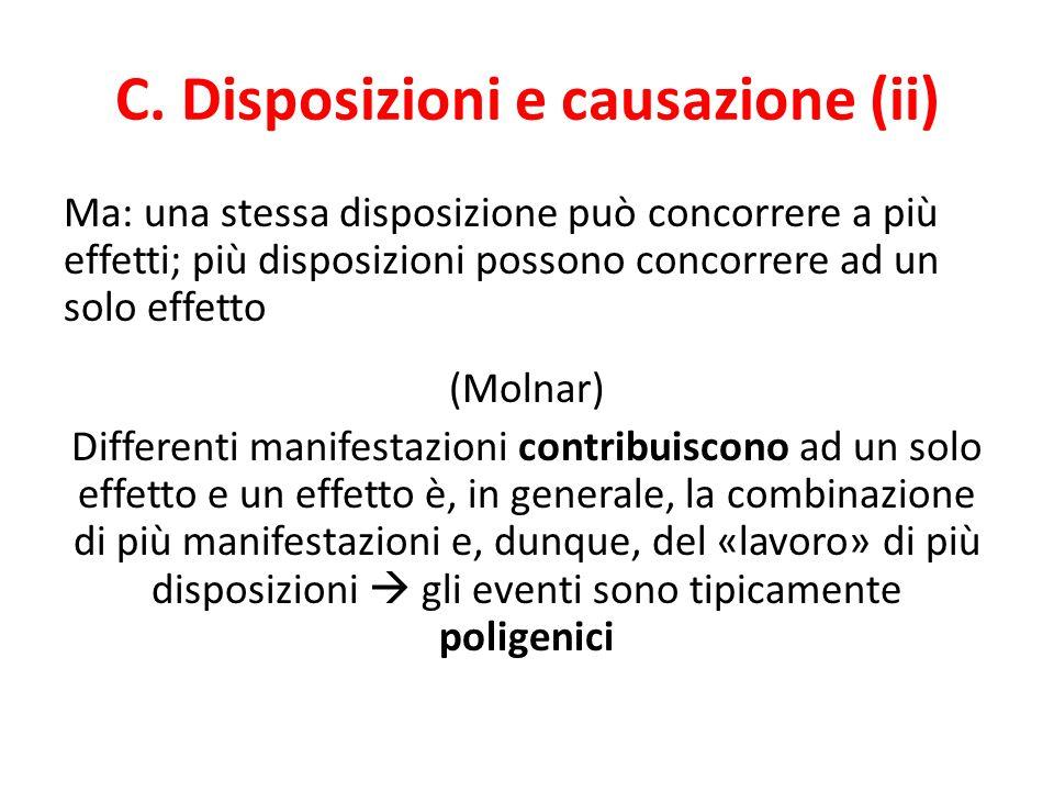C. Disposizioni e causazione (ii) Ma: una stessa disposizione può concorrere a più effetti; più disposizioni possono concorrere ad un solo effetto (Mo