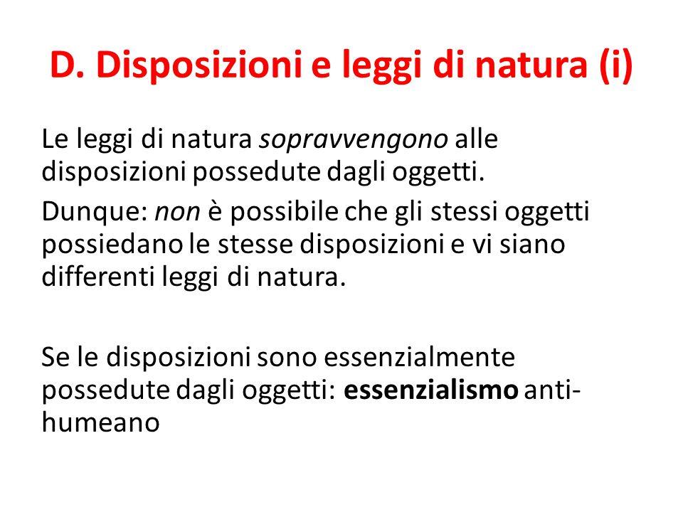 D. Disposizioni e leggi di natura (i) Le leggi di natura sopravvengono alle disposizioni possedute dagli oggetti. Dunque: non è possibile che gli stes