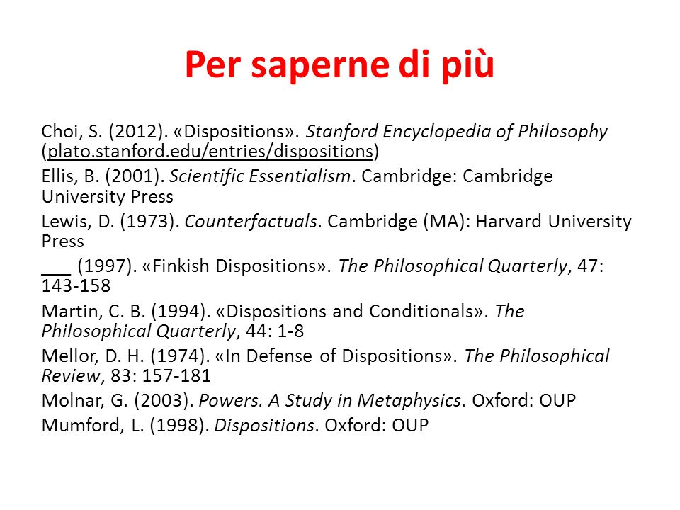 Per saperne di più Choi, S. (2012). «Dispositions». Stanford Encyclopedia of Philosophy (plato.stanford.edu/entries/dispositions) Ellis, B. (2001). Sc
