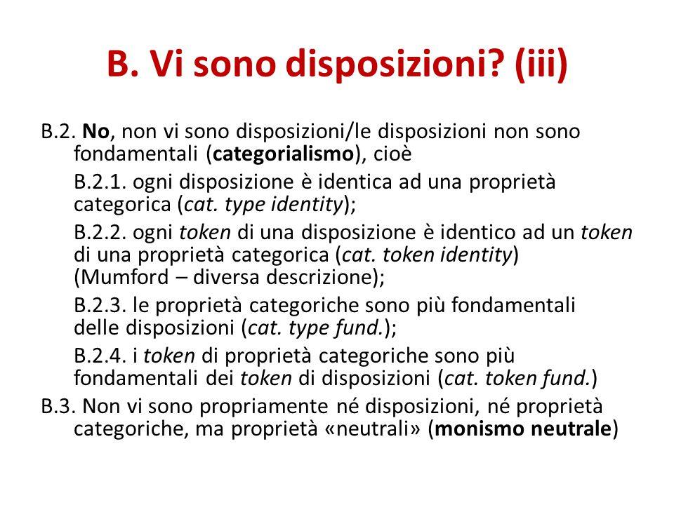 B. Vi sono disposizioni? (iii) B.2. No, non vi sono disposizioni/le disposizioni non sono fondamentali (categorialismo), cioè B.2.1. ogni disposizione