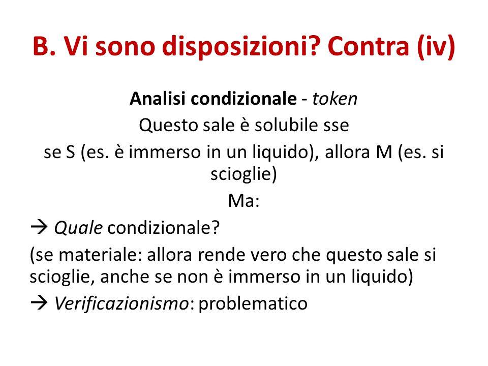 B. Vi sono disposizioni? Contra (iv) Analisi condizionale - token Questo sale è solubile sse se S (es. è immerso in un liquido), allora M (es. si scio