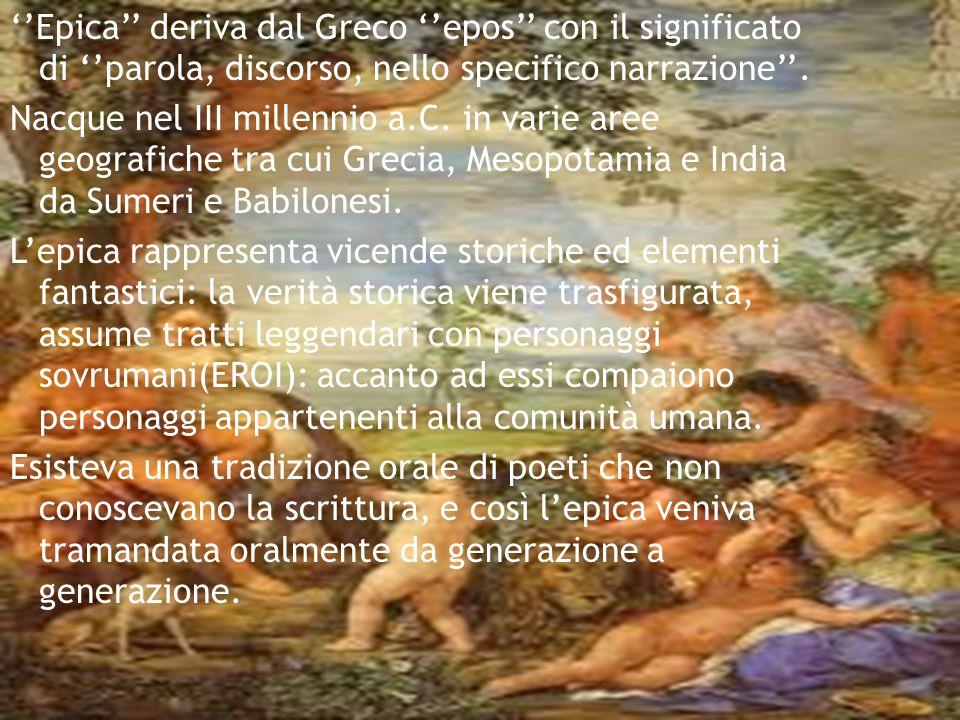 ''Epica'' deriva dal Greco ''epos'' con il significato di ''parola, discorso, nello specifico narrazione''. Nacque nel III millennio a.C. in varie are