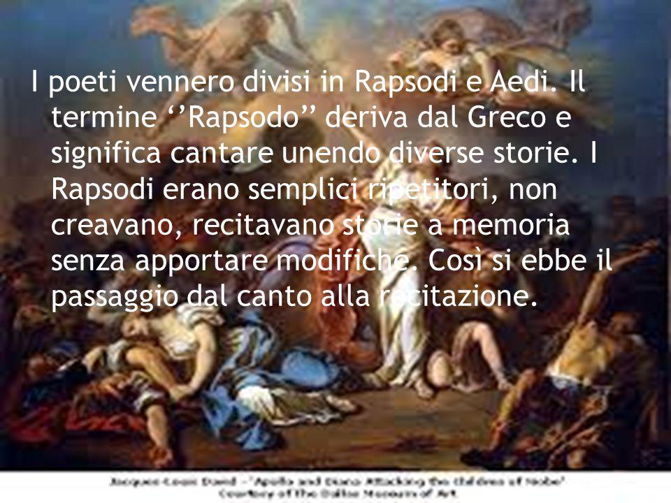 I poeti vennero divisi in Rapsodi e Aedi. Il termine ''Rapsodo'' deriva dal Greco e significa cantare unendo diverse storie. I Rapsodi erano semplici
