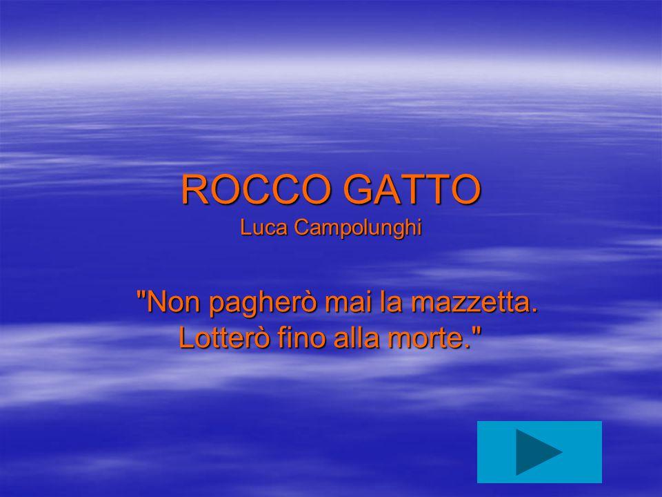 ROCCO GATTO Luca Campolunghi Non pagherò mai la mazzetta.