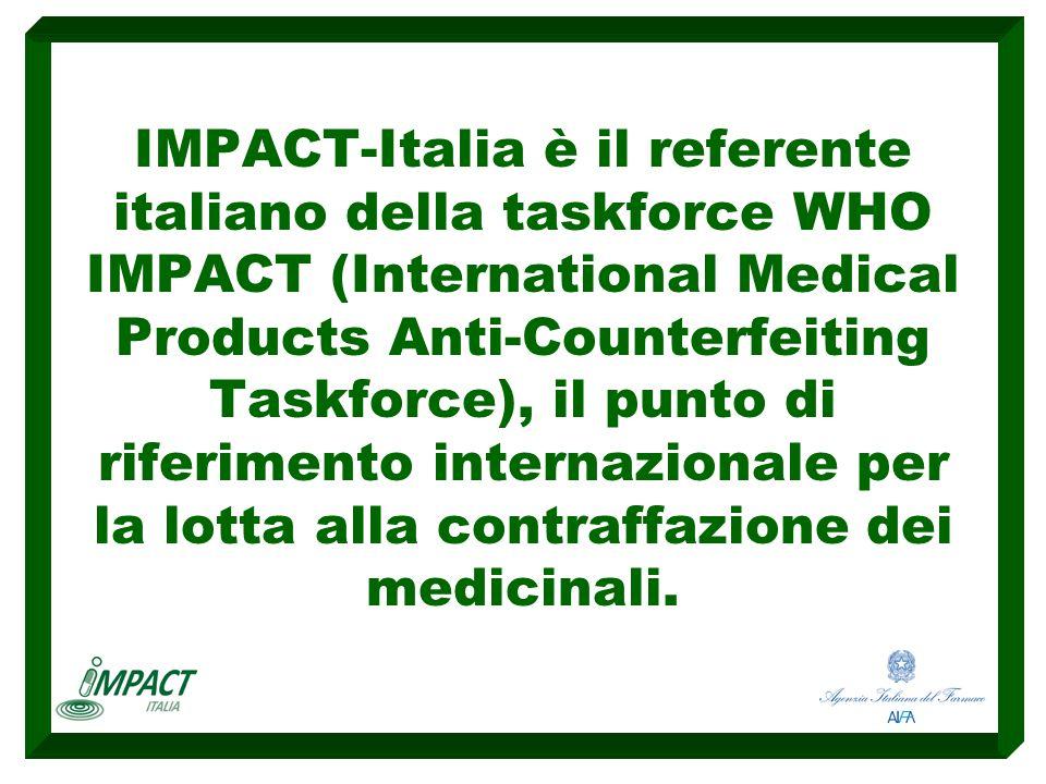 IMPACT-Italia è il referente italiano della taskforce WHO IMPACT (International Medical Products Anti-Counterfeiting Taskforce), il punto di riferimento internazionale per la lotta alla contraffazione dei medicinali.
