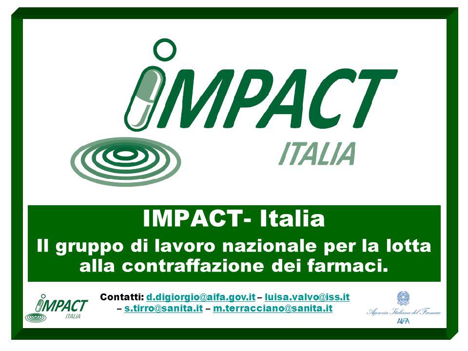 IMPACT- Italia Il gruppo di lavoro nazionale per la lotta alla contraffazione dei farmaci. Contatti: d.digiorgio@aifa.gov.it – luisa.valvo@iss.it – s.