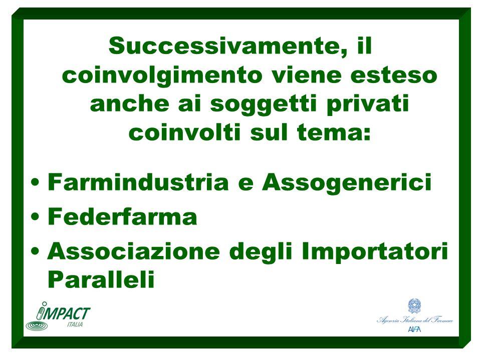 Successivamente, il coinvolgimento viene esteso anche ai soggetti privati coinvolti sul tema: Farmindustria e Assogenerici Federfarma Associazione degli Importatori Paralleli