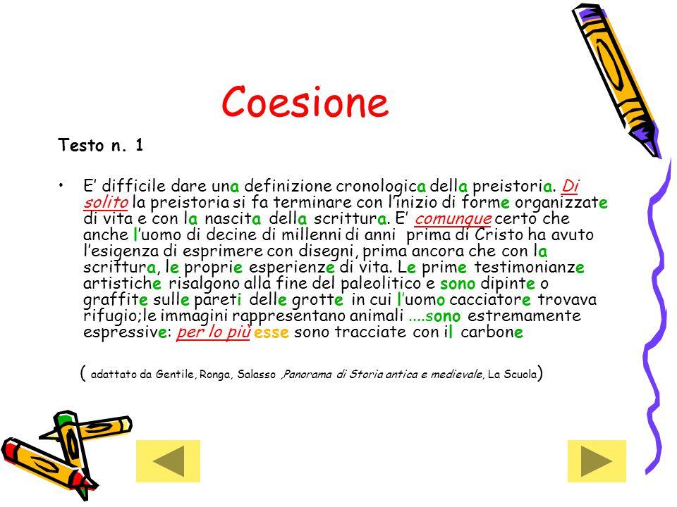 Coesione Testo n. 1 E' difficile dare una definizione cronologica della preistoria.
