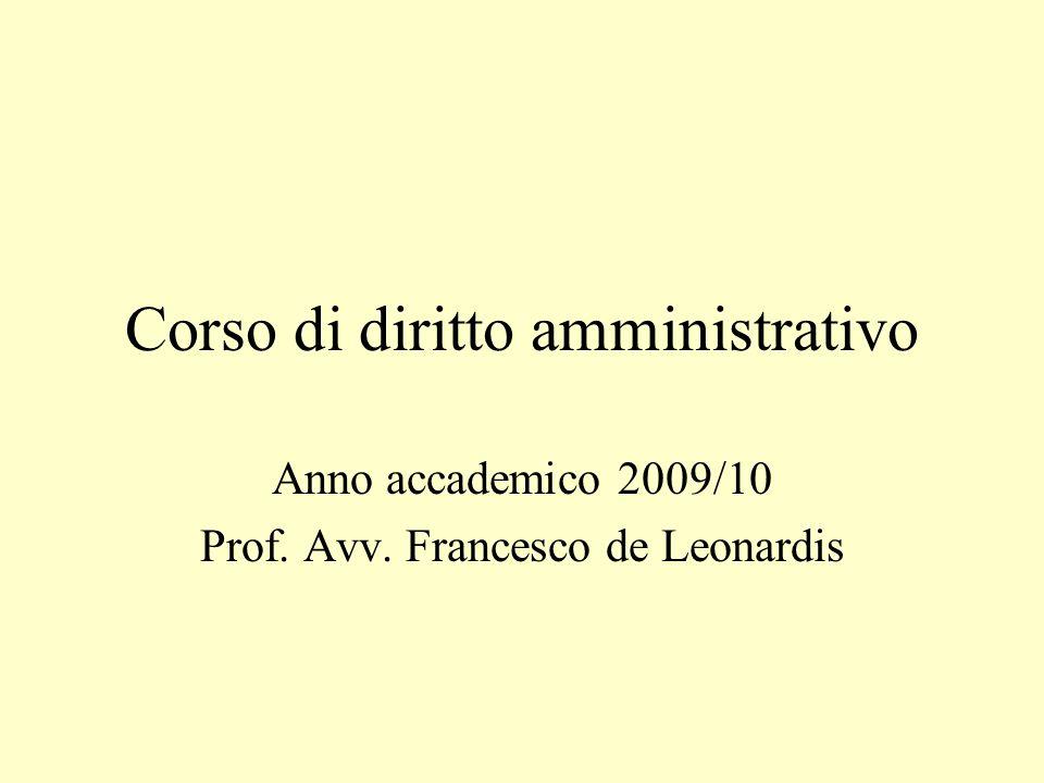 Corso di diritto amministrativo Anno accademico 2009/10 Prof. Avv. Francesco de Leonardis