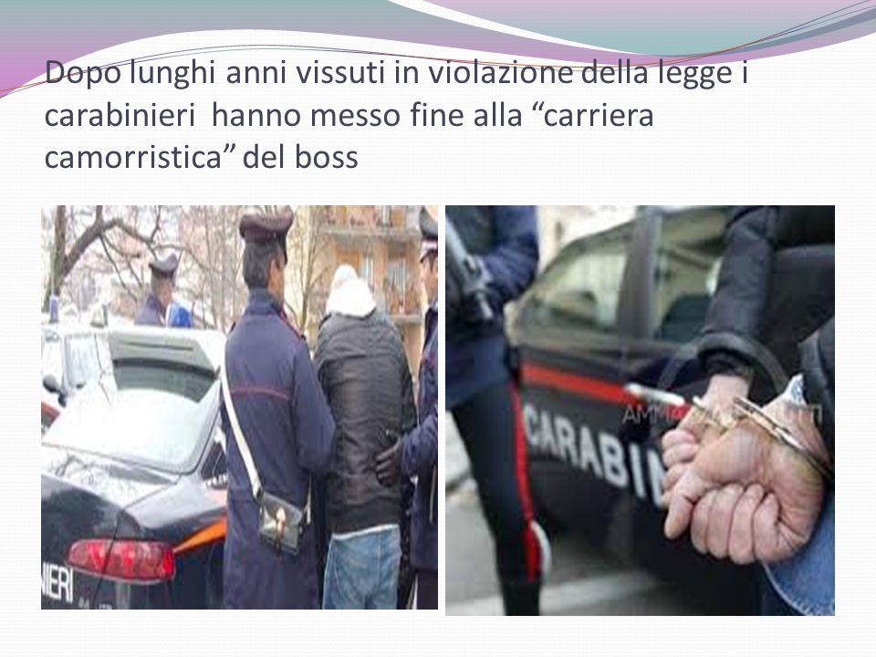 """Dopo lunghi anni vissuti in violazione della legge i carabinieri hanno messo fine alla """"carriera camorristica"""" del boss"""