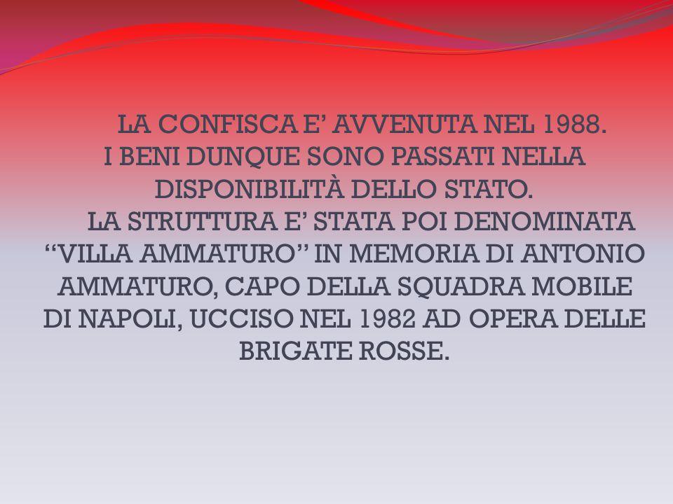 """LA CONFISCA E' AVVENUTA NEL 1988. I BENI DUNQUE SONO PASSATI NELLA DISPONIBILITÀ DELLO STATO. LA STRUTTURA E' STATA POI DENOMINATA """"VILLA AMMATURO"""" IN"""