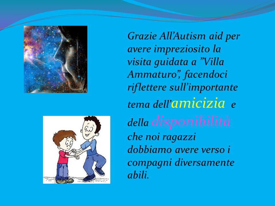 """Grazie All'Autism aid per avere impreziosito la visita guidata a """"Villa Ammaturo"""", facendoci riflettere sull'importante tema dell' amicizia e della di"""