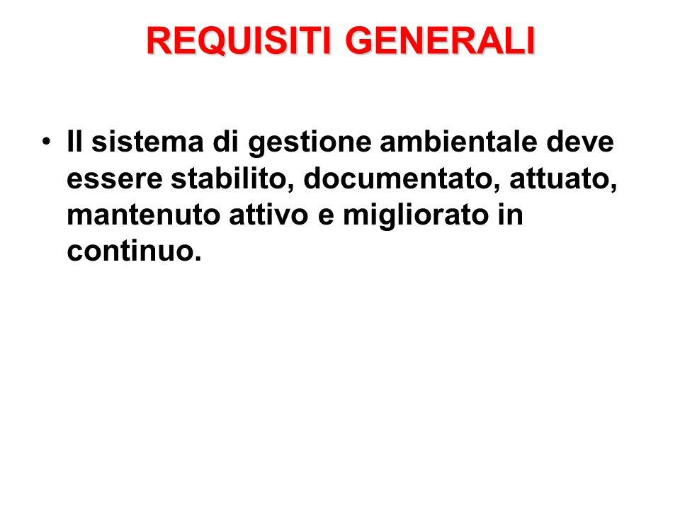 REQUISITI GENERALI Il sistema di gestione ambientale deve essere stabilito, documentato, attuato, mantenuto attivo e migliorato in continuo.