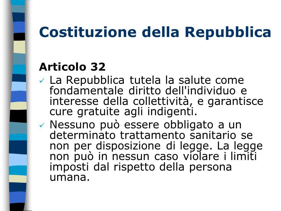 Costituzione della Repubblica Articolo 32 La Repubblica tutela la salute come fondamentale diritto dell individuo e interesse della collettività, e garantisce cure gratuite agli indigenti.