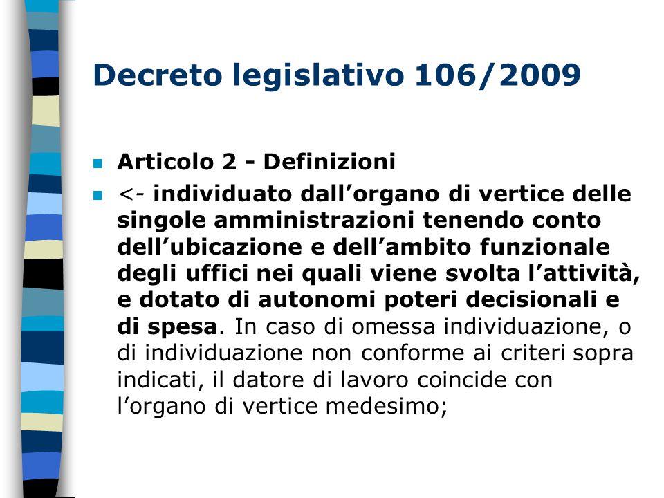 Decreto legislativo 106/2009 n Articolo 2 - Definizioni n <- individuato dall'organo di vertice delle singole amministrazioni tenendo conto dell'ubicazione e dell'ambito funzionale degli uffici nei quali viene svolta l'attività, e dotato di autonomi poteri decisionali e di spesa.