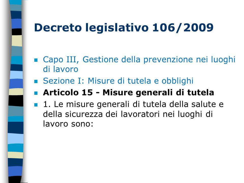 Decreto legislativo 106/2009 n Capo III, Gestione della prevenzione nei luoghi di lavoro n Sezione I: Misure di tutela e obblighi n Articolo 15 - Misure generali di tutela n 1.