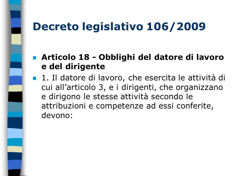 Decreto legislativo 106/2009 n Articolo 18 - Obblighi del datore di lavoro e del dirigente n 1.