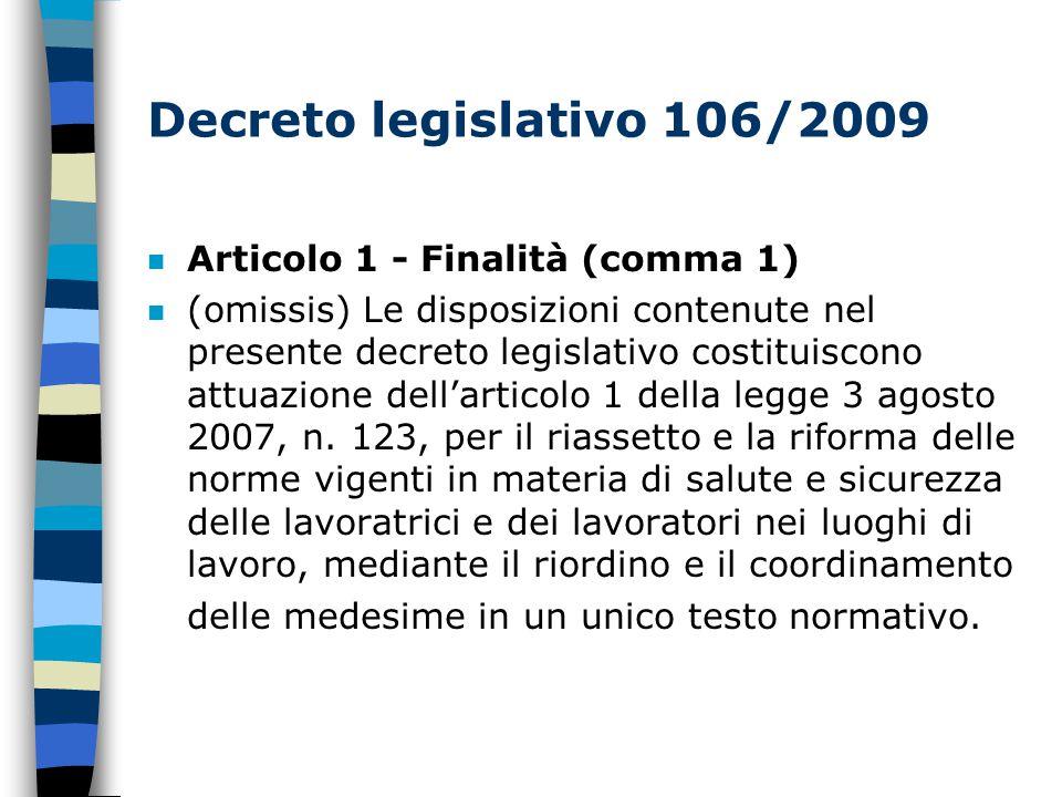 Decreto legislativo 106/2009 n Articolo 1 - Finalità (comma 1) (omissis) Le disposizioni contenute nel presente decreto legislativo costituiscono attuazione dell'articolo 1 della legge 3 agosto 2007, n.