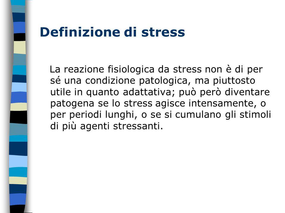 Definizione di stress La reazione fisiologica da stress non è di per sé una condizione patologica, ma piuttosto utile in quanto adattativa; può però diventare patogena se lo stress agisce intensamente, o per periodi lunghi, o se si cumulano gli stimoli di più agenti stressanti.