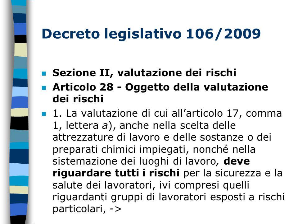 Decreto legislativo 106/2009 n Sezione II, valutazione dei rischi n Articolo 28 - Oggetto della valutazione dei rischi n 1.