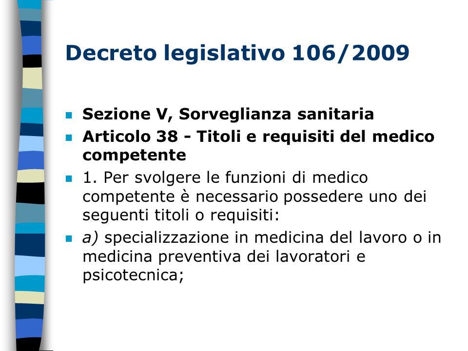 Decreto legislativo 106/2009 n Sezione V, Sorveglianza sanitaria n Articolo 38 - Titoli e requisiti del medico competente n 1.