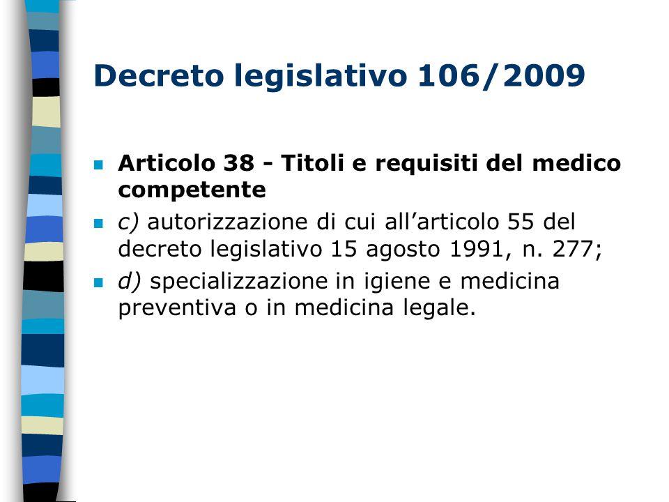 Decreto legislativo 106/2009 n Articolo 38 - Titoli e requisiti del medico competente n c) autorizzazione di cui all'articolo 55 del decreto legislativo 15 agosto 1991, n.
