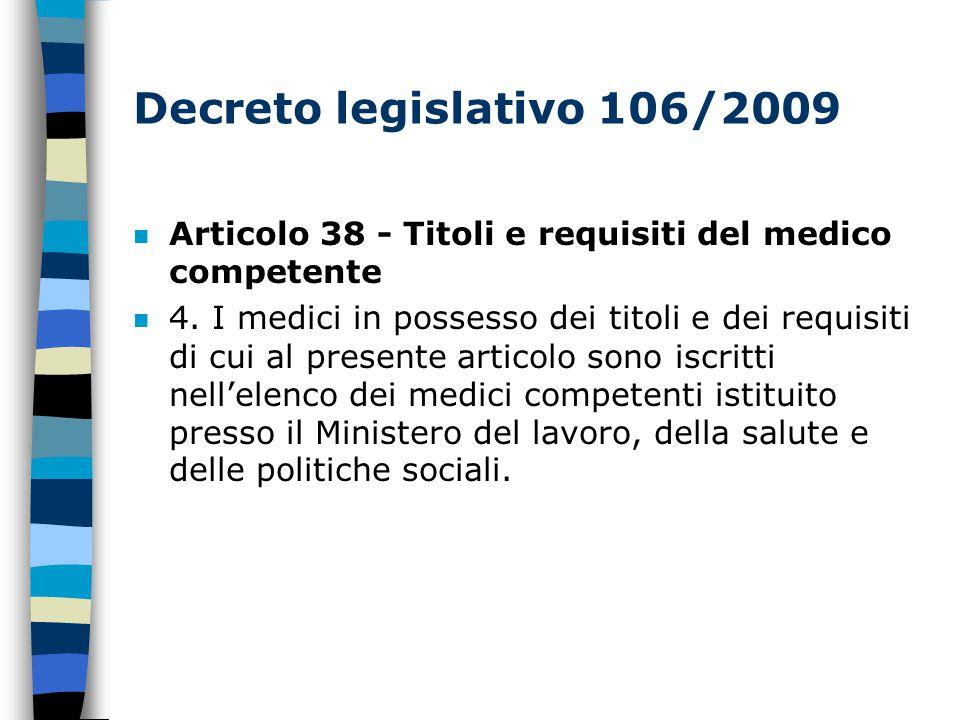 Decreto legislativo 106/2009 n Articolo 38 - Titoli e requisiti del medico competente 4.