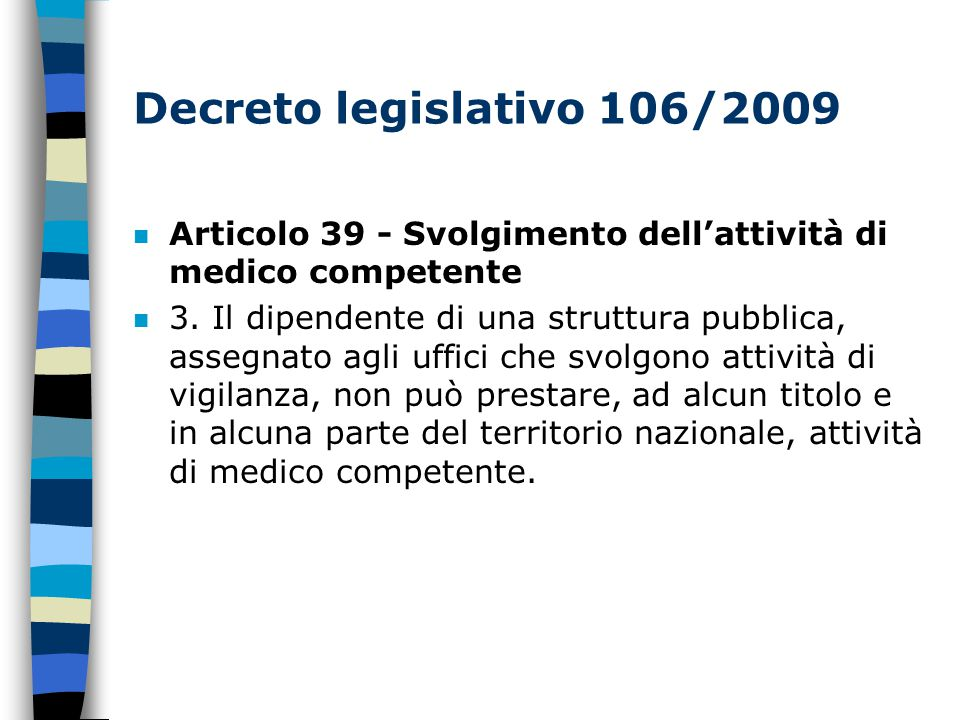 Decreto legislativo 106/2009 n Articolo 39 - Svolgimento dell'attività di medico competente n 3.