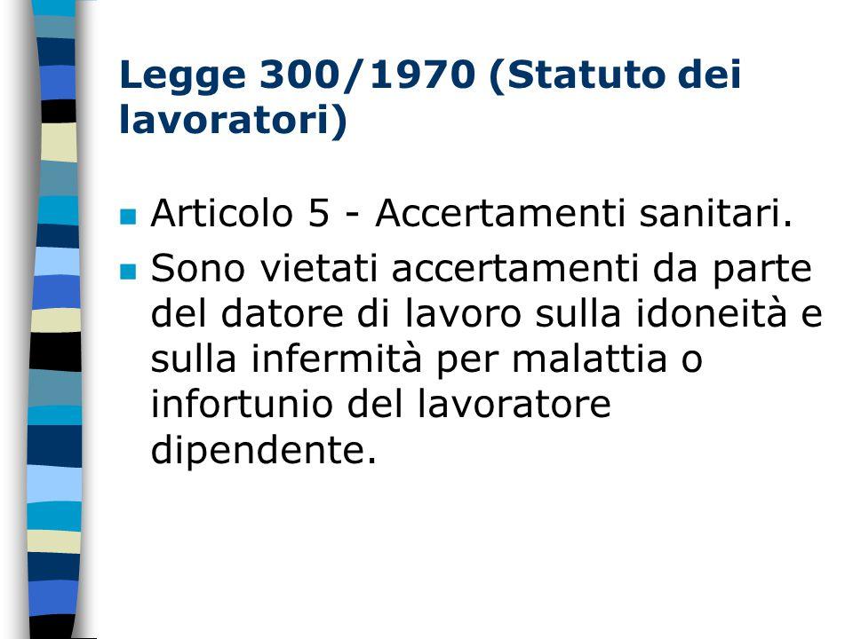 Legge 300/1970 (Statuto dei lavoratori) n Articolo 5 - Accertamenti sanitari.