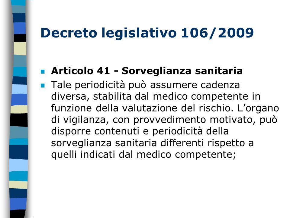 Decreto legislativo 106/2009 n Articolo 41 - Sorveglianza sanitaria n Tale periodicità può assumere cadenza diversa, stabilita dal medico competente in funzione della valutazione del rischio.