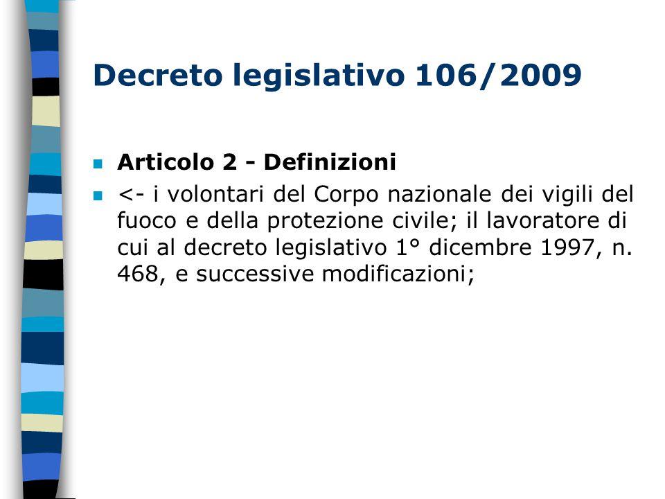 Decreto legislativo 106/2009 n Articolo 2 - Definizioni n <- i volontari del Corpo nazionale dei vigili del fuoco e della protezione civile; il lavoratore di cui al decreto legislativo 1° dicembre 1997, n.