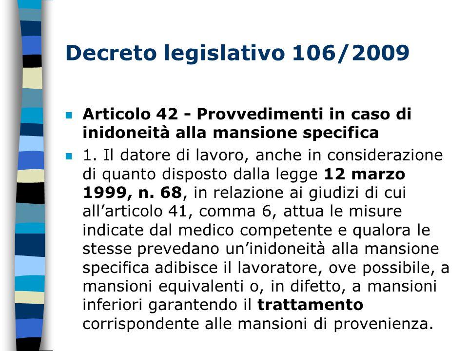 Decreto legislativo 106/2009 n Articolo 42 - Provvedimenti in caso di inidoneità alla mansione specifica n 1.