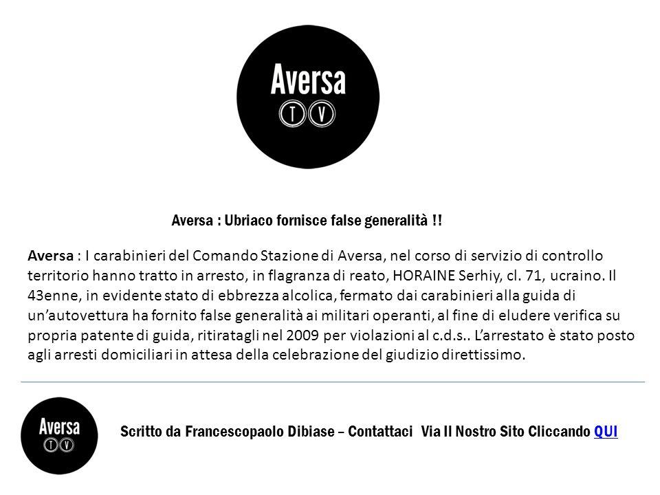 Aversa : Ubriaco fornisce false generalità !.