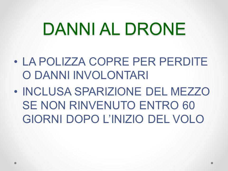 DANNI AL DRONE LA POLIZZA COPRE PER PERDITE O DANNI INVOLONTARI INCLUSA SPARIZIONE DEL MEZZO SE NON RINVENUTO ENTRO 60 GIORNI DOPO L'INIZIO DEL VOLO