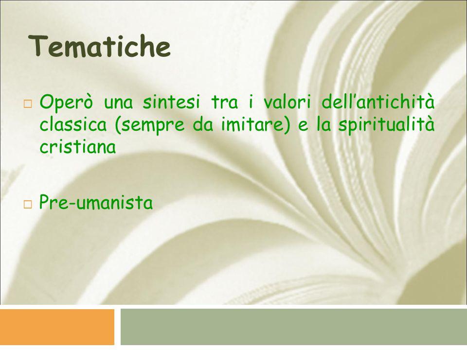 Tematiche  Operò una sintesi tra i valori dell'antichità classica (sempre da imitare) e la spiritualità cristiana  Pre-umanista