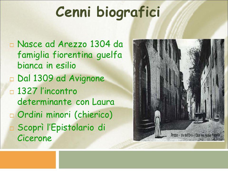 Cenni biografici  Nasce ad Arezzo 1304 da famiglia fiorentina guelfa bianca in esilio  Dal 1309 ad Avignone  1327 l'incontro determinante con Laura