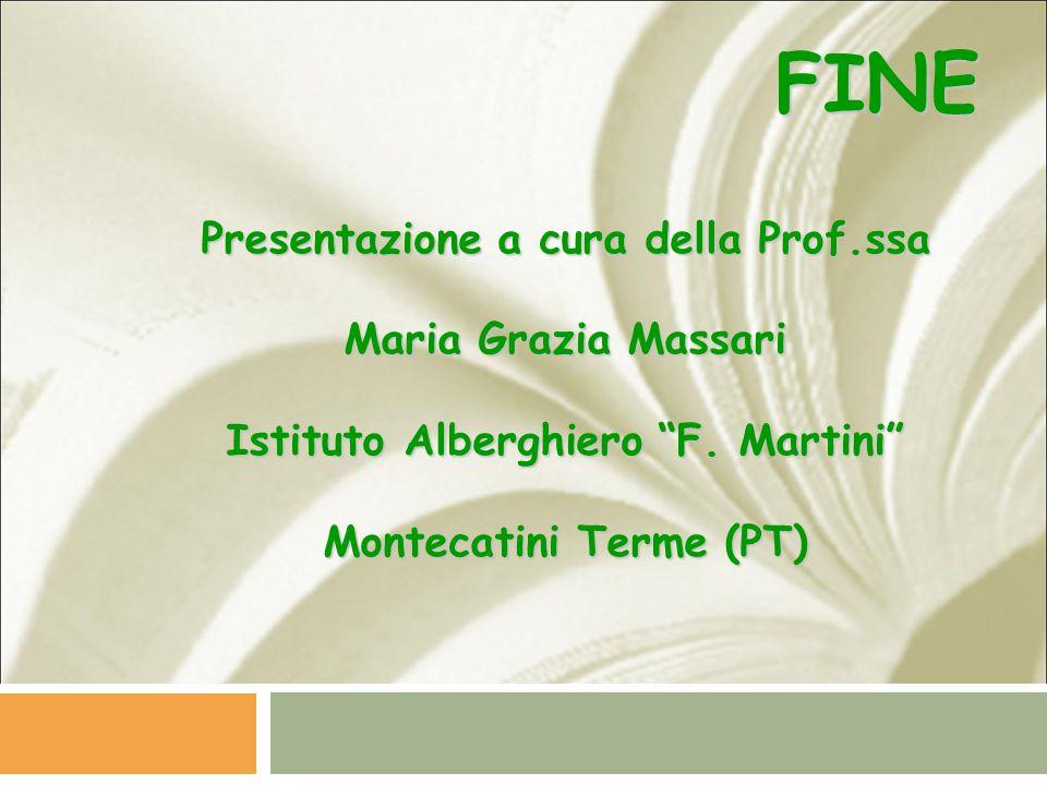 """FINE Presentazione a cura della Prof.ssa Maria Grazia Massari Istituto Alberghiero """"F. Martini"""" Montecatini Terme (PT)"""