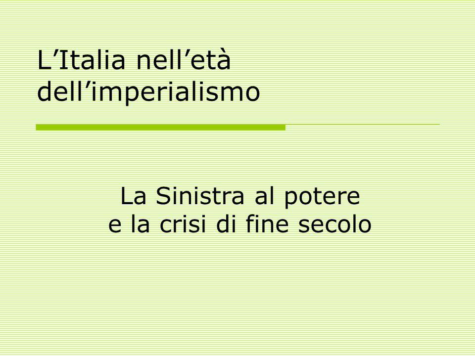 L'Italia nell'età dell'imperialismo La Sinistra al potere e la crisi di fine secolo