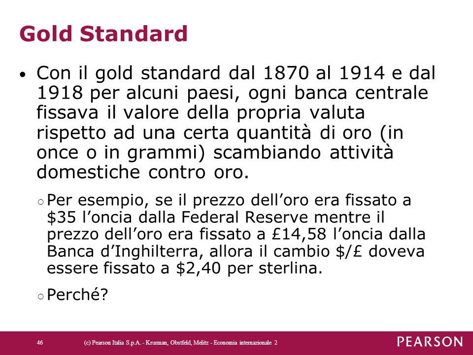 Gold Standard Con il gold standard dal 1870 al 1914 e dal 1918 per alcuni paesi, ogni banca centrale fissava il valore della propria valuta rispetto a