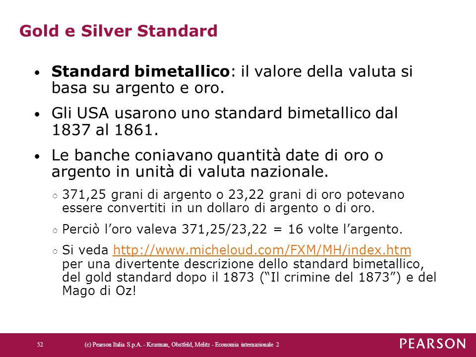 Gold e Silver Standard Standard bimetallico: il valore della valuta si basa su argento e oro. Gli USA usarono uno standard bimetallico dal 1837 al 186