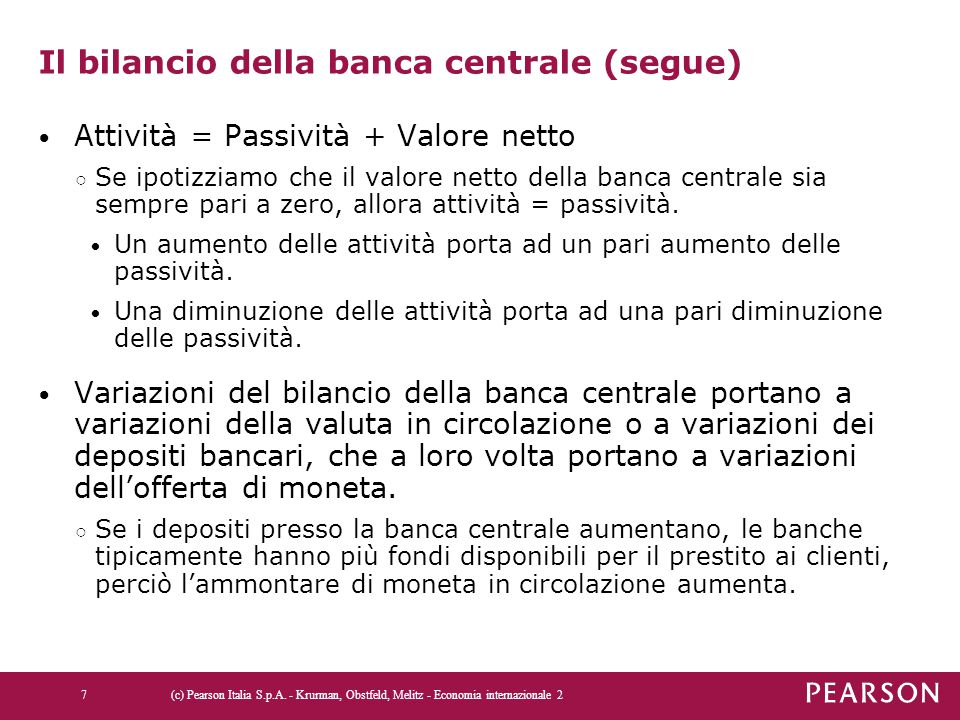 Il bilancio della banca centrale (segue) Attività = Passività + Valore netto ○ Se ipotizziamo che il valore netto della banca centrale sia sempre pari