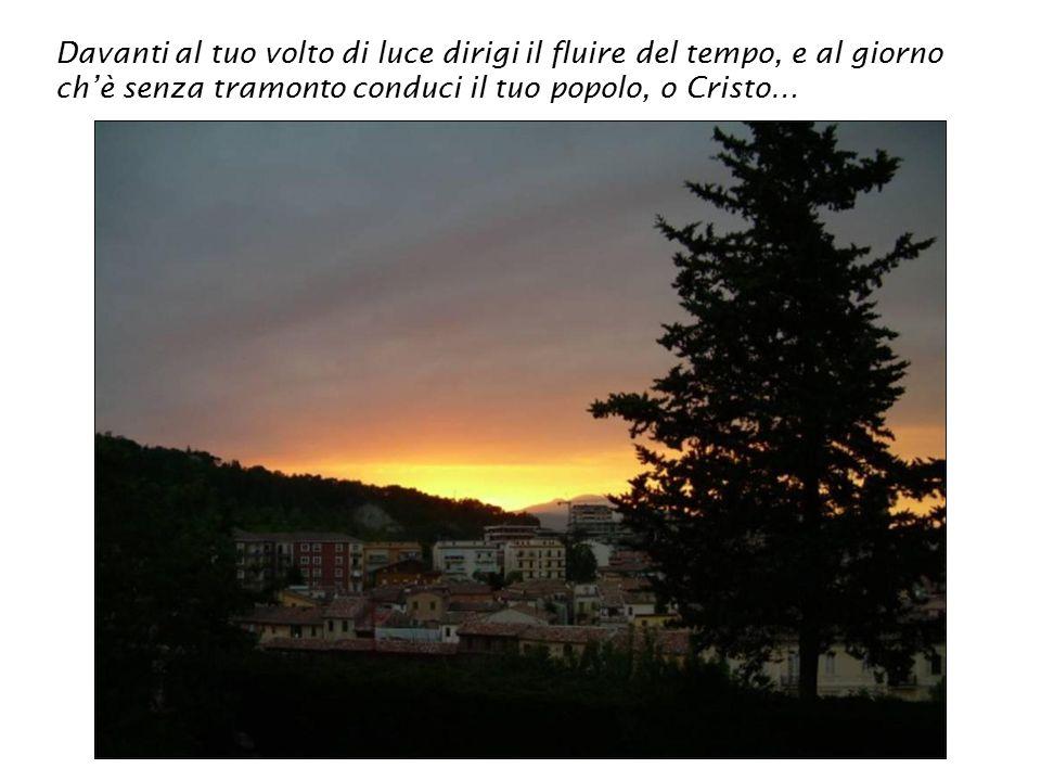 A Te luce vera del mondo, al Padre, sorgente di luce, al Fuoco, ch'è luce d'amore, in questo mattino dia gloria…