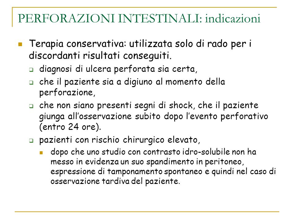 PERFORAZIONI INTESTINALI: indicazioni Terapia conservativa: utilizzata solo di rado per i discordanti risultati conseguiti.  diagnosi di ulcera perfo