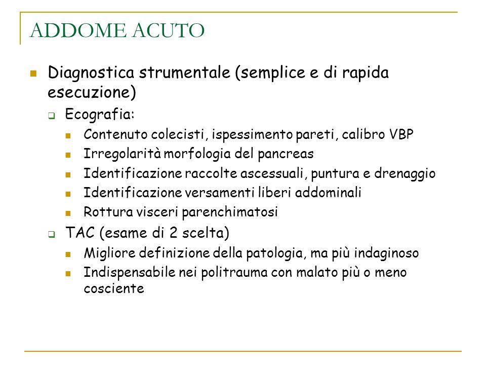 ADDOME ACUTO Diagnostica strumentale (semplice e di rapida esecuzione)  Ecografia: Contenuto colecisti, ispessimento pareti, calibro VBP Irregolarità