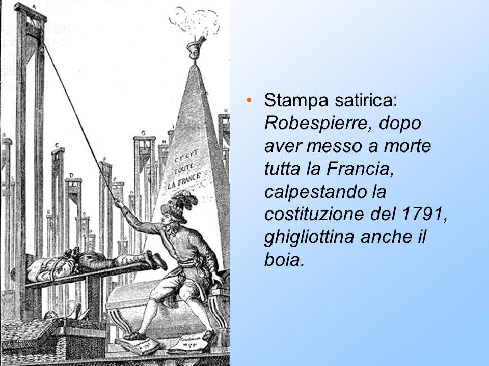 Stampa satirica: Robespierre, dopo aver messo a morte tutta la Francia, calpestando la costituzione del 1791, ghigliottina anche il boia.