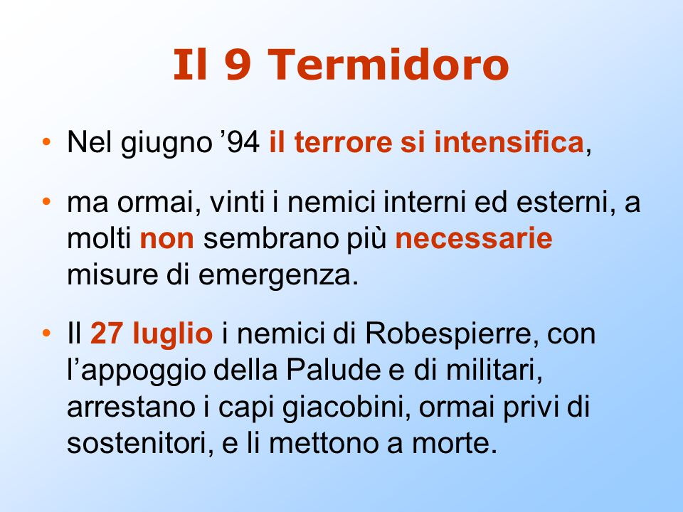 Il 9 Termidoro Nel giugno '94 il terrore si intensifica, ma ormai, vinti i nemici interni ed esterni, a molti non sembrano più necessarie misure di em