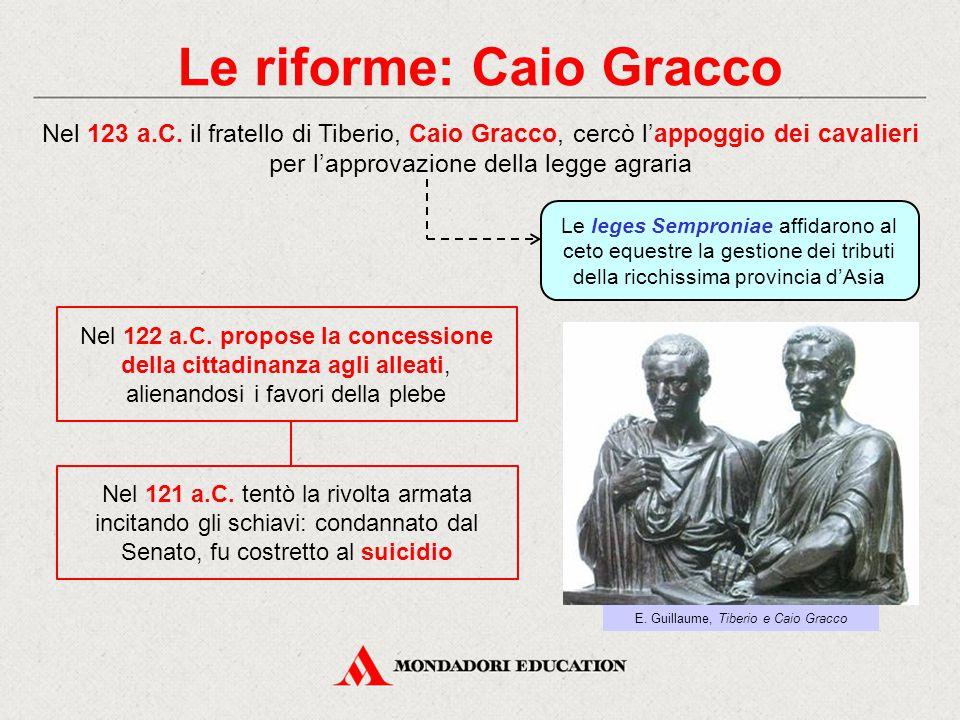 Le riforme: Caio Gracco Nel 123 a.C. il fratello di Tiberio, Caio Gracco, cercò l'appoggio dei cavalieri per l'approvazione della legge agraria Le leg