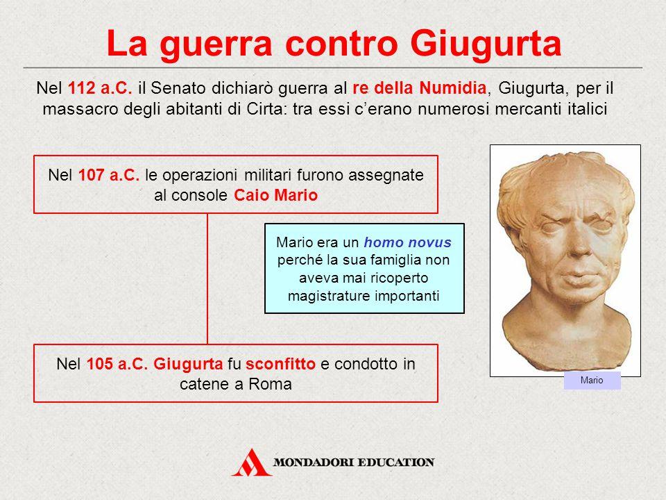 La guerra contro Giugurta Nel 112 a.C. il Senato dichiarò guerra al re della Numidia, Giugurta, per il massacro degli abitanti di Cirta: tra essi c'er