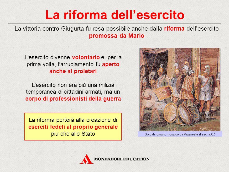 La riforma dell'esercito La vittoria contro Giugurta fu resa possibile anche dalla riforma dell'esercito promossa da Mario L'esercito divenne volontar